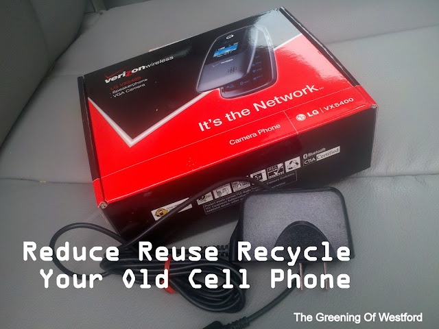 {The Greening Of Westford} Reduce Reuse Recycle Your Old Cell Phone