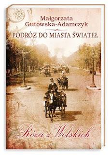 Małgorzata Gutowska-Adamczyk. Podróż do Miasta Świateł. Róża z Wolskich.