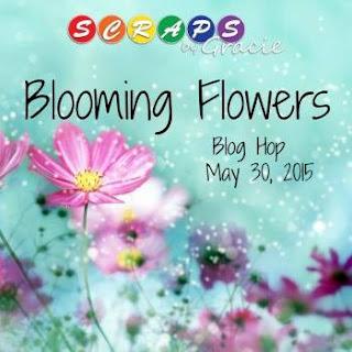 http://scrapsbygracie.blogspot.com/2015/05/blooming-flowers-blog-hop-may-30th.html