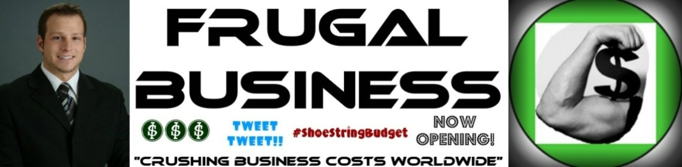 FRUGAL BUSINESS: Social Media & Marketing On A Budget