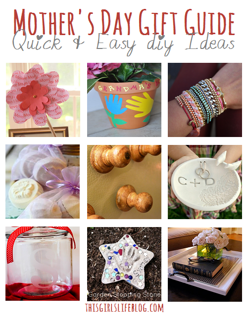 Mother's Day Gift Guide: Quick & Easy DIY Gifts | This Girl's Life ...