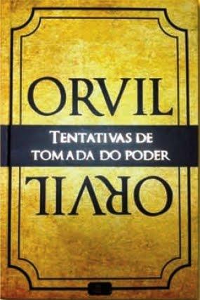 ORVIL - TENTATIVAS DE TOMADA DE PODER