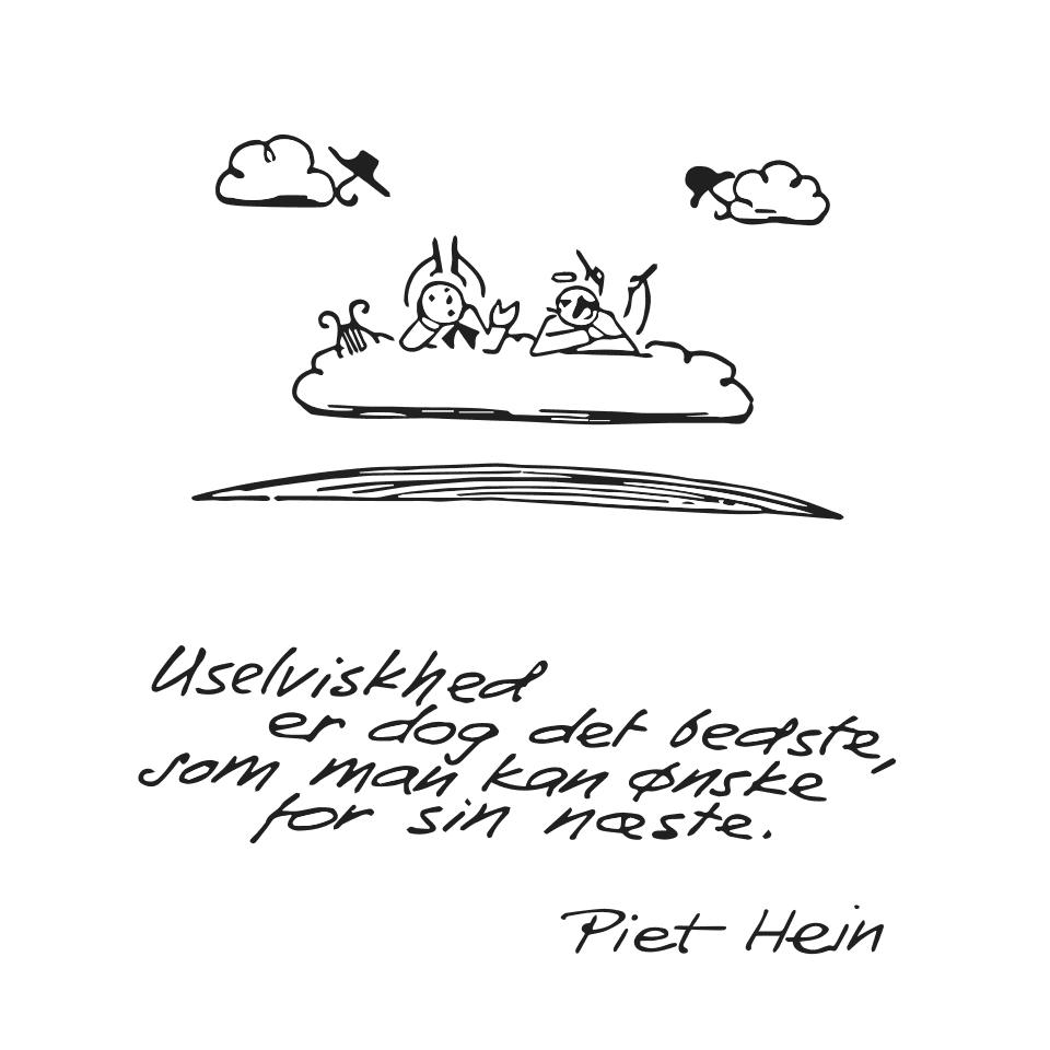 Piet Hein: Uselviskhed er dog det bedste, som man kan ønske for sin næste.