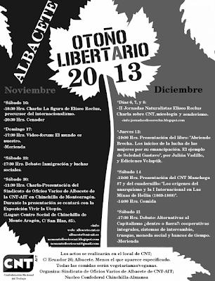 """Compañer@s, os presentamos las jornadas que nuestro Sindicato de Oficios Varios de Albacete de CNT-AIT va a inaugurar el día 16 de noviembre. Se extenderán durante los meses de noviembre y diciembre, y se contarán con varias actividades. NOVIEMBRE: -Sábado 16.  18:30.-Charla: La figura de Eliseo Reclús, precursor del internacionalismo. 20:30.-Cenador -Domingo 17. 17:30.-Video-forum: El mundo es nuestro. Durante el debate se hará cafetería. -Sábado 23. 17:30.-Debate: Inmigración y luchas sociales. -Sábado 30. 11:30.-Charla-Presentación del Sindicato de Oficios Varios de Albacete de CNT-AIT en el municipio de Chinchilla de Monte Aragón. Durante el acto se contará con la exposición de Vivir la Utopía. Este acto se realizará en el Centro Social de Chinchilla de Monte Aragón, situado en la calle San Blas, número 5. DICIEMBRE: Días 6, 7 y 8. .-II Jornadas Naturalistas Eliseo Reclus. Se realizará durante los días 6, 7 y 8, de diciembre una serie de actividades en la Sierra de Alcaráz, en el que será transversal una actividad de convivencia entre los compañeros y compañeras que decidamos asistir. Las Jornadas se organizarán apoyadas por el Sindicato pero organizadas de manera asamblearia entre las personas que estén interesadas. Por lo que para organizar las Jornadas se convocarán varias reuniones en nuestro local. Sabiendo esto, es necesario que las personas que decidan acudir a esta convivencia deben comunicarlo al Sindicato. Además de la convivencia, se pretenden hacer varias rutas de senderismo, un taller de micología, reconociendo hongos comestibles y no comestibles de la zona y una charla-debate sobre implantación sobre la CNT-AIT -Jueves 12. 19:00.-Presentación del libro: """"Abriendo Brecha. Los inicios de la lucha de las mujeres por su emancipación. El ejemplo de Soledad Gustavo"""", por Julían Vadillo y Ediciones Volapük. -Sábado 14. 12:00.-Presentación de CNT Manchega #7 y el cuadernillo: Los orígenes del anarquismo y la I Internacional en Las Minas de Hellín (1869-188"""