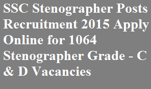 SSC Stenographer Posts Recruitment 2015 Apply Online for 1064 Stenographer Grade - C & D Vacancies
