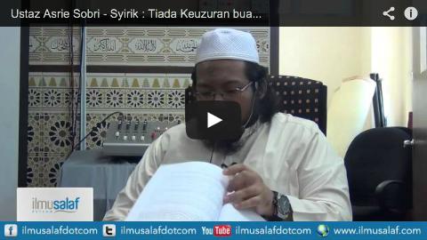 Ustaz Asrie Sobri – Syirik : Tiada Keuzuran buat Orang yang Jahil