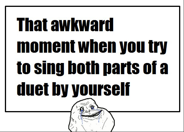 That Awkward Moment When You Try To Sing Both Parts Of A Duet By Yourself