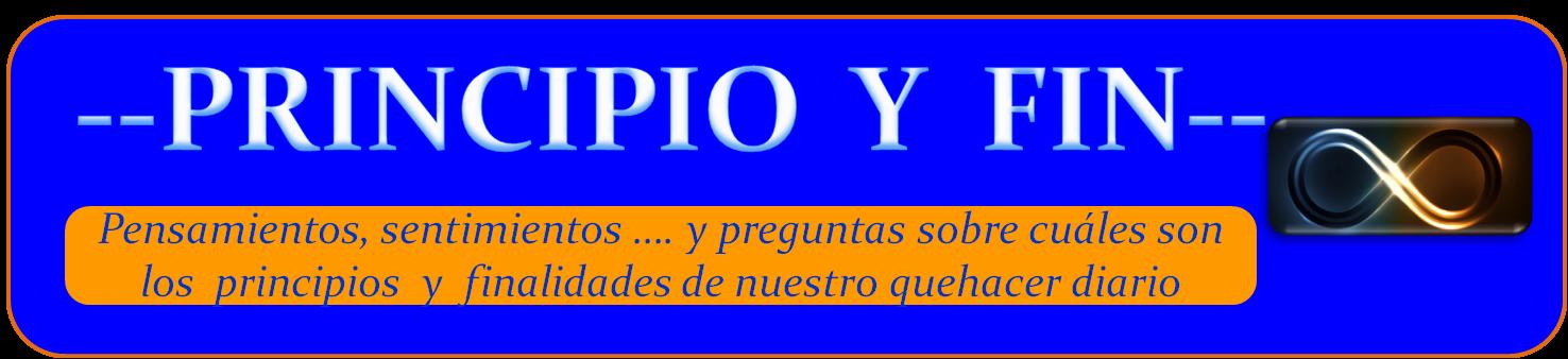 """""""PRINCIPIO Y FIN"""""""