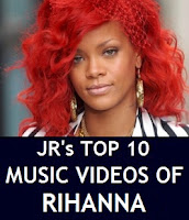 JR's Top 10 Favorite Music Videos - Rihanna