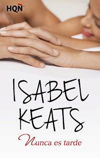 NOVELA ROMANTICA - Nunca es tarde  Isabel Keats (Harlequin Ibérica, 1 julio 2014)  Ficción Romántica Adulta | Edición Ebook Kindle