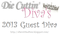 Guest Designer for Die Cuttin' Diva's April 2, 2013