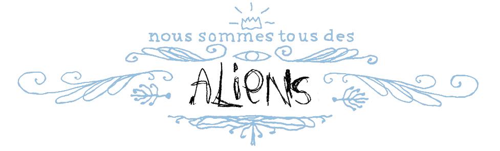 nous sommes tous des aliens