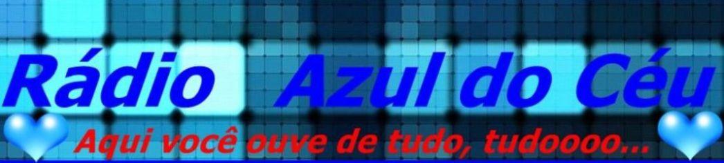 Radio Azul do Céu - Onde Toca e você ouve, de tudooooo....