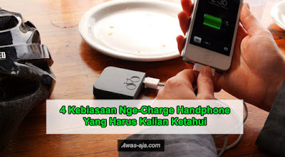 4 Kebiasaan Nge-charge Handphone Yang Harus Kalian Ketahui