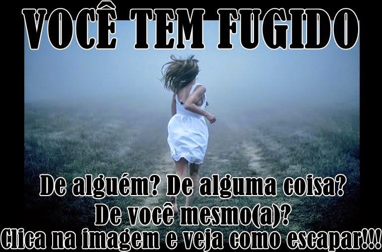 VOCÊ PRECISA PARAR DE FUGIR!!!!