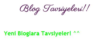 Blog Tavsiyeleri: Yeni Bloglara 10 Tavsiye! ^^