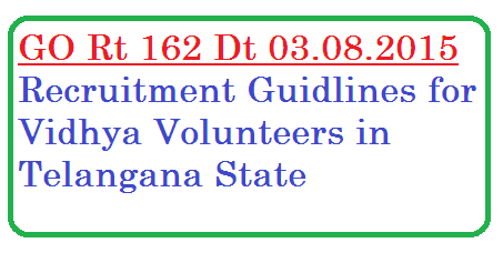 go-rt-162-vidhya-volunteers-vvs-recruitment-engaging-guidlines in telangana School Education – Engaging of (7974) Vidya Volunteers for Rs.8,000/- per month for seven(7) months