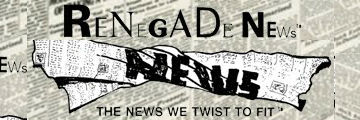 Renegade News - the news we twist to fit