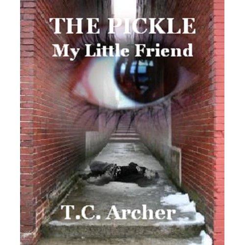 The Pickle My Little Friend T. C. Archer