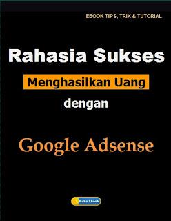 ... RAHASIA SUKSES MENGHASILKAN UANG DENGAN GOOGLE ADSENSE - BHIEBOOKS