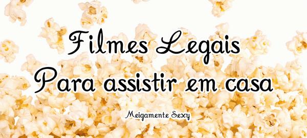 filmes legais para assistir em casa