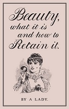 Beauty, what it is and how to Retain it by A Lady book cover
