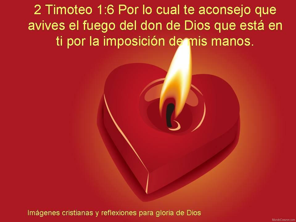 Por lo cual te consejo que avives el fuego del don de Dios que está en tí
