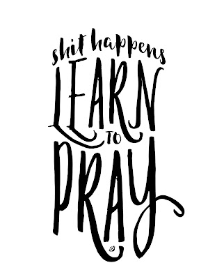 LostBumblebee ©2016 MDBN : Shit Happens Learn to Pray : Printable : Donate to download : Personal Use Only