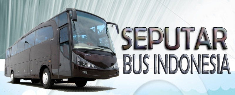 SEPUTAR BUS INDONESIA