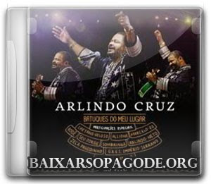 CD Arlindo Cruz – Batuques Do Meu Lugar (Áudio DVD 2012 Completo)