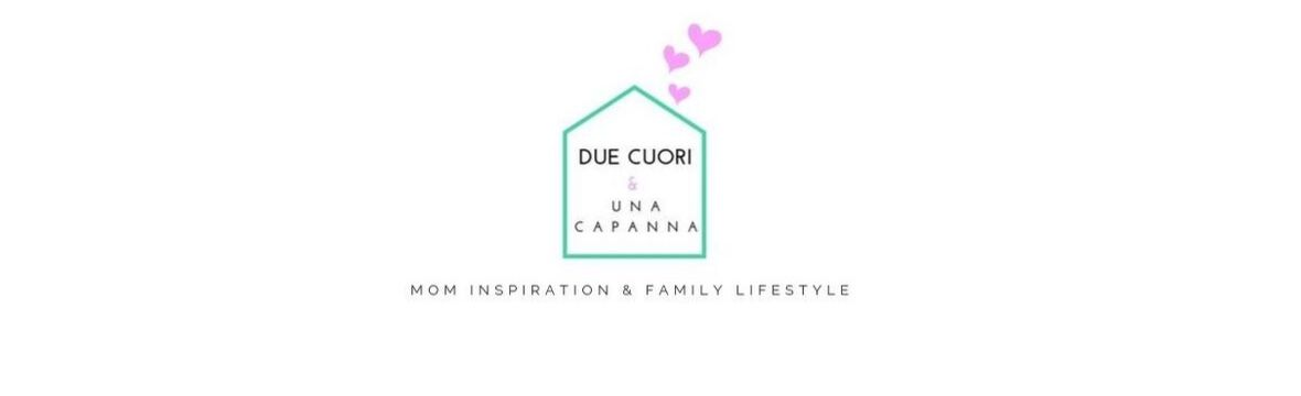 Due cuori e una capanna - Mom Inspiration and Family Lifestyle