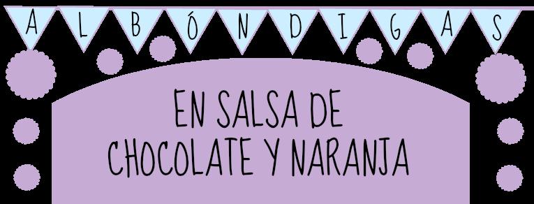 Álbóndigas en Salsa de Chocolate y Naranja