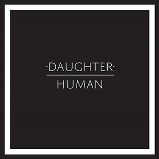 "Stream the new single ""Human"" by Daughter"