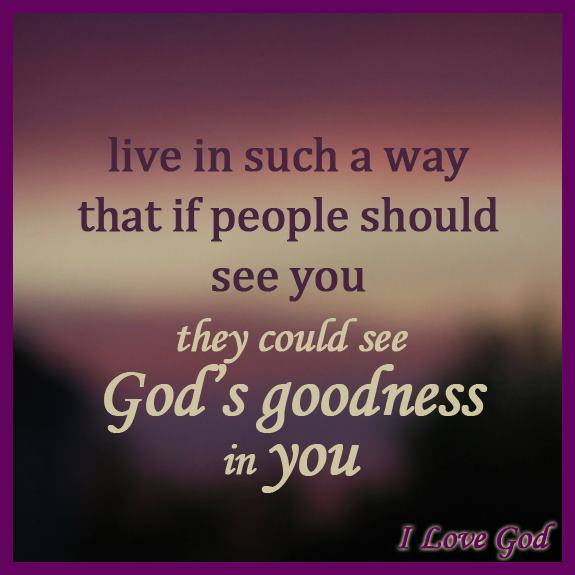 inspirational picture quotes god 39 s goodness in you