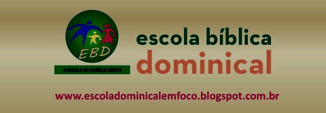 ESCOLA    DOMINICAL     EM    FOCO