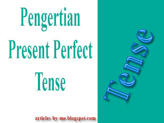 Pengertian Present Perfect Tense