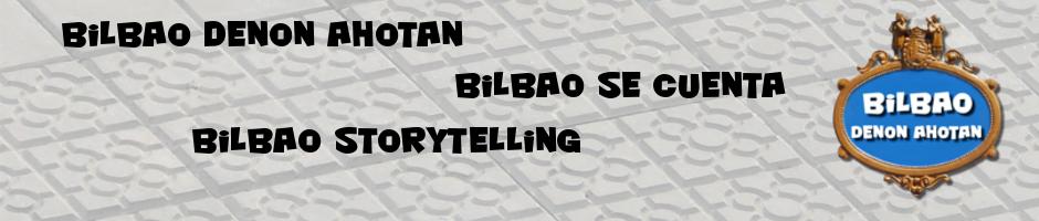 Bilbao Denon Ahotan - Bilbao Se Cuenta - Bilbao Storytelling