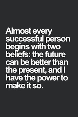 Almost every successful person begins with two beliefs: the future can be better than the present, and I have the power to make it so.