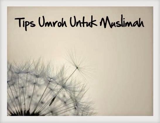TIPS UMROH UNTUK MUSLIMAH