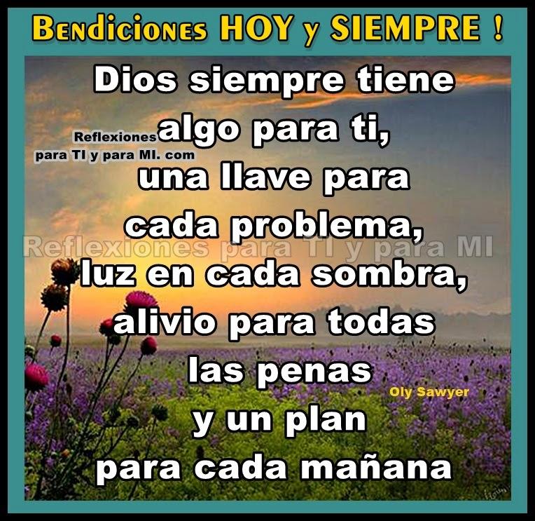 Dios siempre tiene algo para ti... una llave para cada problema, luz en cada sombra, alivio para todas las penas y un plan para cada mañana.  Bendiciones HOY y SIEMPRE !