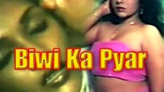 Hot Hindi Movie 'Biwi Ka Pyar' Watch Online