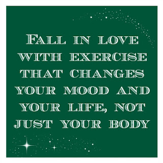 "Quote, ""Fall in love with exercise that changes your mood and your life, not just your body"""