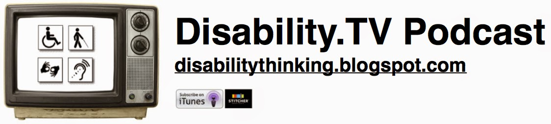 Disability.TV Podcast, disabilitythinking.blogspot.com