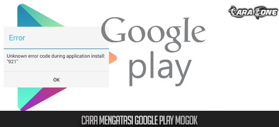 Cara Mengatasi Google Play Mogok