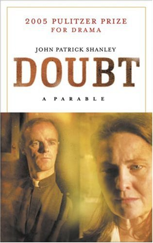 doubt by john patrick shanley Had a great time at the christian's scholars conference a highlight was going to a performance of john patrick shanley's doubt: a parable (the play which was subsequently directed by shanley in the 2008 film starring meryl streep and philip seymour hoffman.