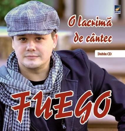 """Fuego - """"O lacrimă de cântec"""", album dublu CD, lansare martie 2013"""