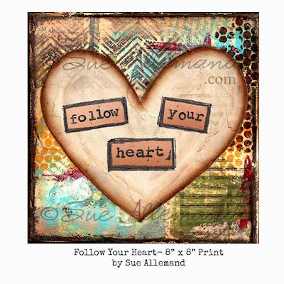 Follow Your Heart Art Print by Sue Allemand 2013. Available at www.ajoyfulsoul.com