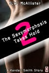 The Sexymorphosis 2: The Sexymorphosis Takes Hold