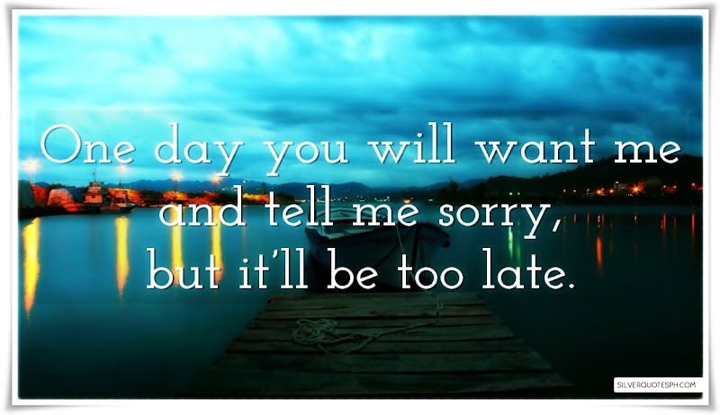 One Day You Will Want Me And Tell Me Sorry, Picture Quotes, Love Quotes, Sad Quotes, Sweet Quotes, Birthday Quotes, Friendship Quotes, Inspirational Quotes, Tagalog Quotes