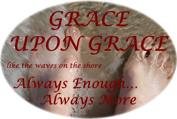Grace Upon Grace...Always Enough, Always More